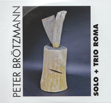 "2012 Peter Broetzmann  ""Solo + Trio Roma"""