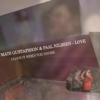 """2012 Mats Gustafsson/Paal Nilssen-Love  """"I Love It When You Snore"""""""