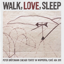 "2012 Peter Brötzmann Chicago Tentet  ""Walk, Love, Sleep""  Peter Brötzmann Chicago Tentet in Wuppertal/Café Ada 2011"