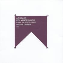 """2012 Ab Baars / Ken Vandermark / Paal Nilssen-Love  """"Double Tandem"""""""