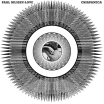 "2013 Paal Nilssen-Love  ""Chiapaneca"""