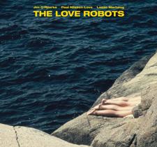 "2013 Jim O'Rourke / Paal Nilssen-Love / Lasse Marhaug  ""The Love Robots"""