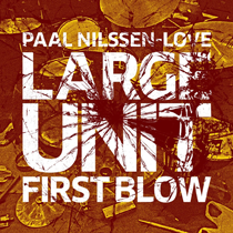 """2013 Large Unit  """"First Blow""""   Paal Nilssen-Love Large Unit was established summer of 2013 and consists of Norway´s younger generation of improvising musicians. First release is """"First Blow"""", a live recording from Molde Jazzfestival 2013. Vinyl 12"""" EP and CD. Jon Rune Strøm – bass / Andreas Wildhagen – drums / Paal Nilssen-Love – drums / Mats Äleklint - trombone / Christian Meaas Svendsen - bass / Klaus Holm – alto and baritone saxophone, Bb clarinet / Kasper Værnes – alto saxophone / Thomas Johansson – trumpet / Børre Mølstad – tuba / Ketil Gutvik – guitar / Lasse Marhaug – electronics"""