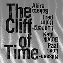 """2014 Akira Sakata, Fred Lonberg-Holm, Ketil Gutvik, Paal Nilssen-Love  """"The Cliff of Time"""""""