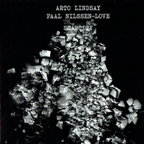 "2014 Arto Lindsay / Paal Nilssen-Love  ""Scarcity""  Now on CD!"