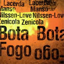 "2014 Lacerda/ Manso/ Nilssen-Love/ Zenicola  ""Bota Fogo""   Eduardo Manso: guitar Arthur Lacerda: guitar and electronics Felipe Zenicola: electric bass Paal Nilssen-Love: drums and percussion PNL records PNL024"