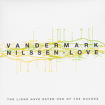 "2015 Ken Vandermark, Paal Nilssen-Love  ""The Lions Have Eaten one of the Guards"""