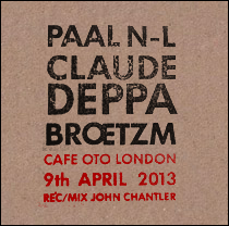 "NILSSEN-LOVE / CLAUDE DEPPA / BRÖTZMANN   ""CAFE OTO LONDON 9th APRIL 2013""   private label / CD / 2015"