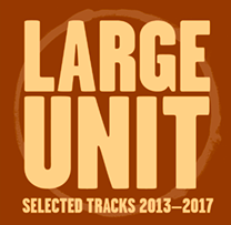 "2016 Large Unit  ""Selected Tracks 2013-2017"""