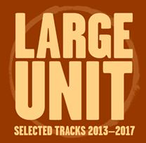 "2016 Large Unit  ""Selected Tracks 2013-2017"""