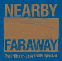 """FRODE GJERSTAD & PAAL NILSSEN-LOVE  Frode Gjerstad / Paal Nilssen-Love  """"NEARBY FARAWAY""""    PNL REC  / CD / 2016"""