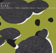 "BALLISTER  Dave Rempis / Fred Lonberg-Holm / Paal Nilssen-Love  ""SLAG""    AEROPHONIC RECORDS  / CD / 2017"