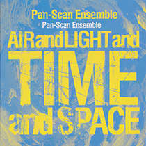 """2017 Pan-Scan Ensemble  """"Air and Light and Time and Space"""""""