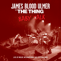 JAMES BLOOD ULMER  with  THE THING   BABY TALK    TROST  RECORDS / TR006 / CD/LP/MC/DL / 2016
