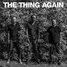 THE THING  Mats Gustafsson / Ingebrigt Håker Flaten / Paal Nilssen-Love   AGAIN    THE THIGN RECORDS  /  TROST  / TTR007 / CD/LP/DL /2018