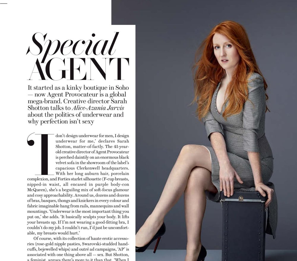 Special Agent - 'I don't design underwear for men, I design underwear for me,' declares Sarah Shotton, matter-of-factly. The 41-year-old creative director of Agent Provocateur is perched daintily on an enormous black velvet sofa in the showroom of the label's capacious Clerkenwell headquarters. With her long auburn hair and Forties starlet silhouette (F-cup breasts, nipped-in waist, all encased in purple body-con McQueen), she's a beguiling mix of soft-focus glamour and cosy approachability.Around us, dozens and dozens of bras, basques, thongs and knickers in every colour and fabric imaginable hang from rails, mannequins and wall mountings…READ MORE