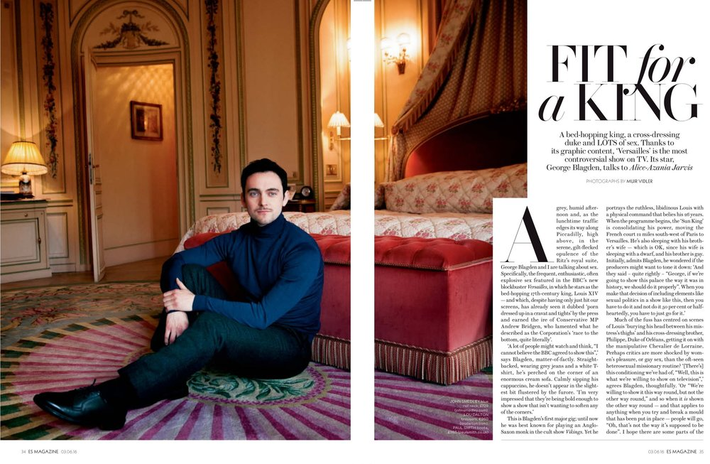 Fit for a king - A grey, humid afternoon and, as the lunchtime traffic edges its way along Piccadilly, high above, in the serene, gilt-flecked opulence of the Ritz's royal suite, George Blagden and I are talking about sex. Specifically, the frequent, enthusiastic, often explosive sex featured in the BBC's new blockbuster Versailles, in which he stars as the bed-hopping 17th-century king, Louis XIV — and which, despite having only just hit our screens, has already seen it dubbed 'porn dressed up in a cravat and tights' by the press and earned the ire of Conservative MP Andrew Bridgen, who lamented what he described as the Corporation's 'race to the bottom, quite literally'…READ MOREPhotography: Muir VidlerStyling: Anish Patel