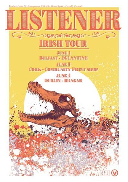 2016 FIRST IRISH LISTENER TOUR  June 01, 2016 - Dublin, Northern Ireland, UK (Eglantine's) June 03, 2016 - Cork, Ireland (Cork Community Print Shop) June 04, 2016 - Dublin, Ireland (Hangar)
