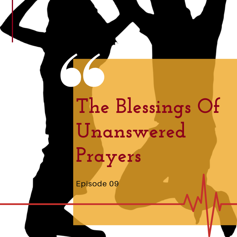 The Blessing Of Unanswered Prayers — Unbroken