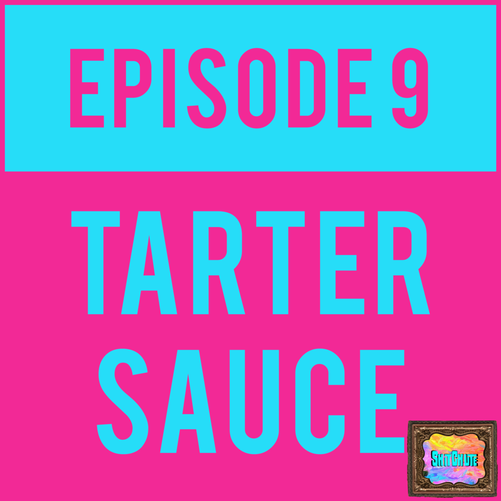 EPISODE 9 - If you're giving us that 💵 you can listen to TARTER SAUCE - EPISODE 9. Only $5 a month gets you two of these bad bois and is guaranteed to GET. YOU. BETTER.
