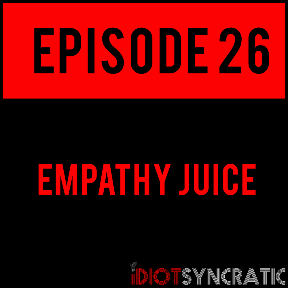 EPISODE 26 - EMPATHY JUICE - EPISODE 26 with Brandon Karlisis out and ready to jump inside them ear holes. Don't fall in that thunderstorm, kids.