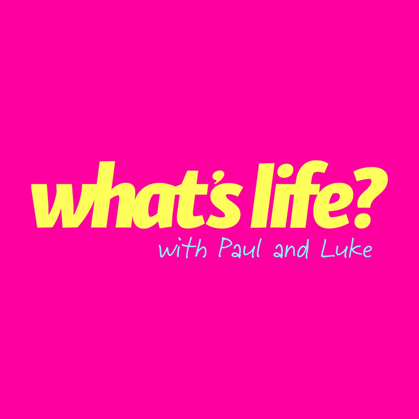 What's Life? with Paul and Luke