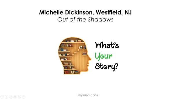 Out of the Shadows - Michelle Dickinson, Westfield, NJ
