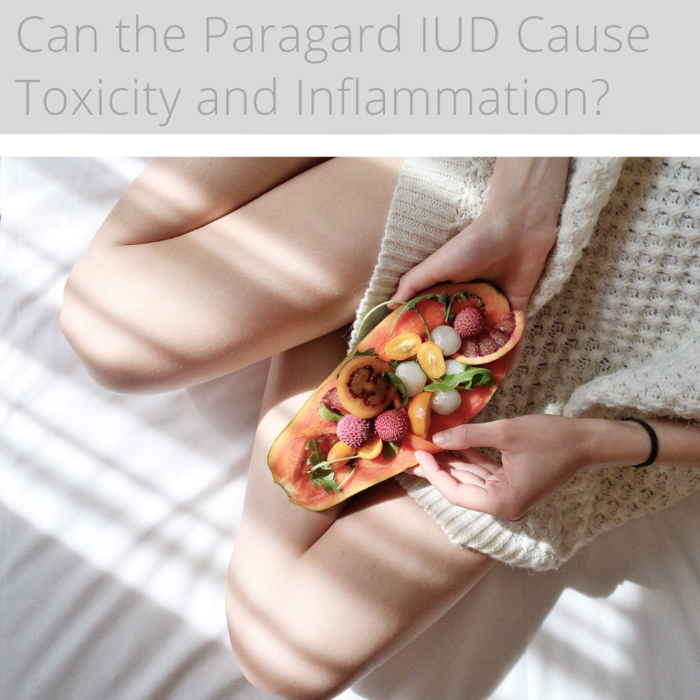 Can the Paragard IUD Cause Toxicity and Inflammation