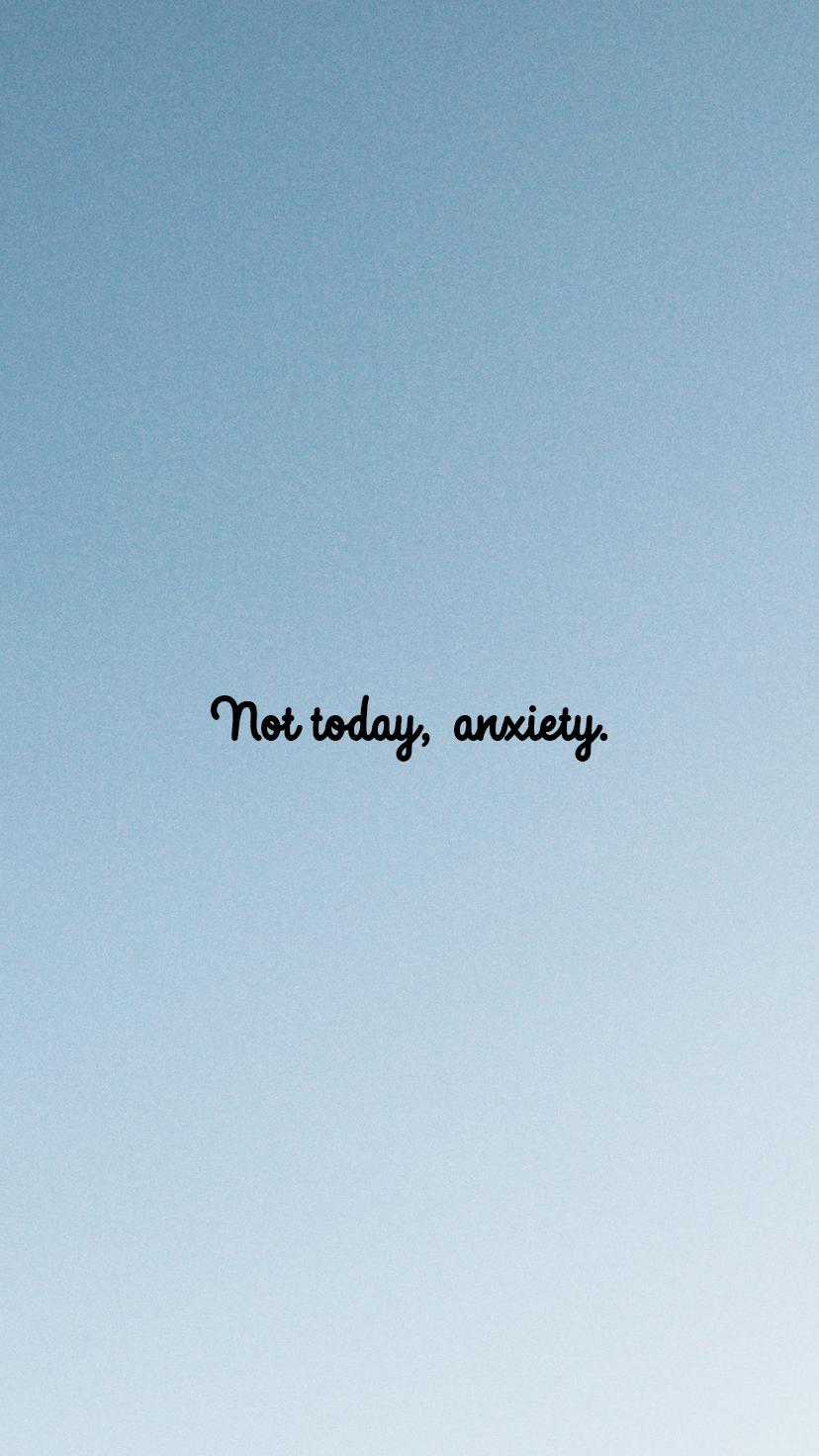 Not-Today-Anxiety-Iphone_c20a9c3c-7925-4645-a685-ab02f3efb8c8.png