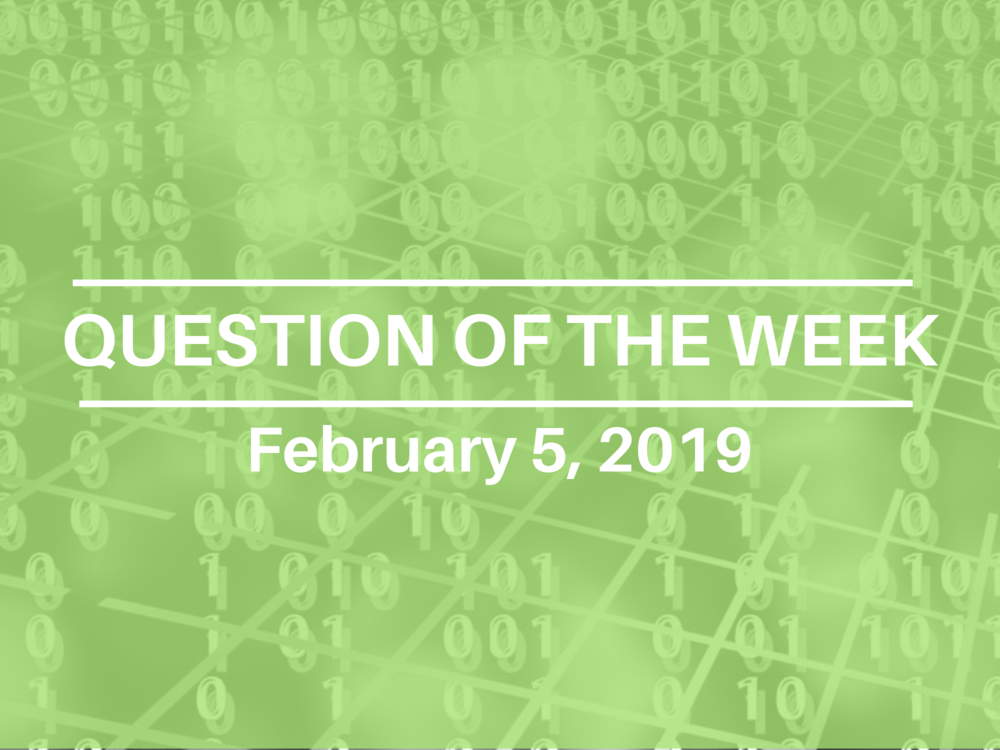Question of the Week_Feb 6 2019.png