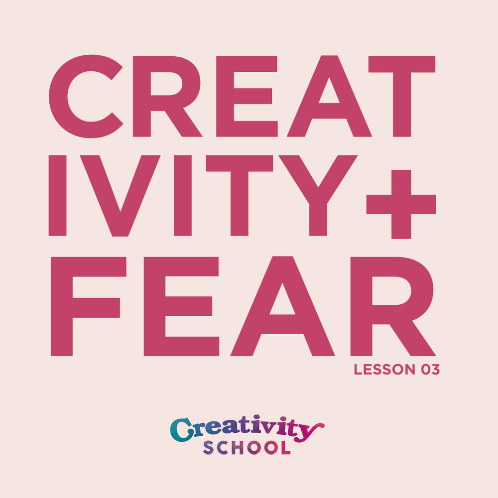 Lesson 03 - Creativity + Fear   How to overcome your greatest fear blocks so you can allow your creativity to flow in and out of you.   January 14th 2019