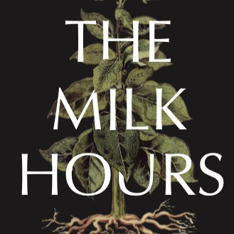 The Milk Hours - Selected by Henri Cole for the 2018 Max Ritvo Poetry Prize