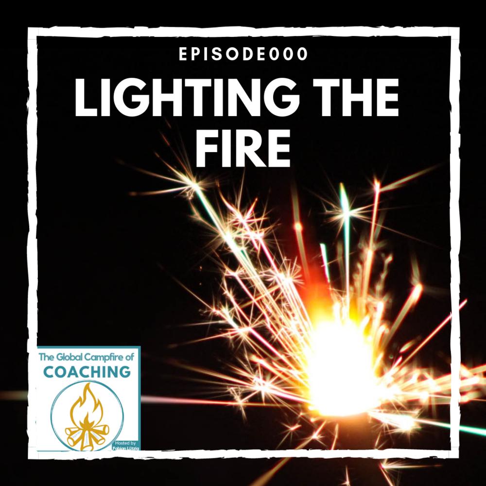 theglobalcampfireofcoaching_ep000_lightingthefire