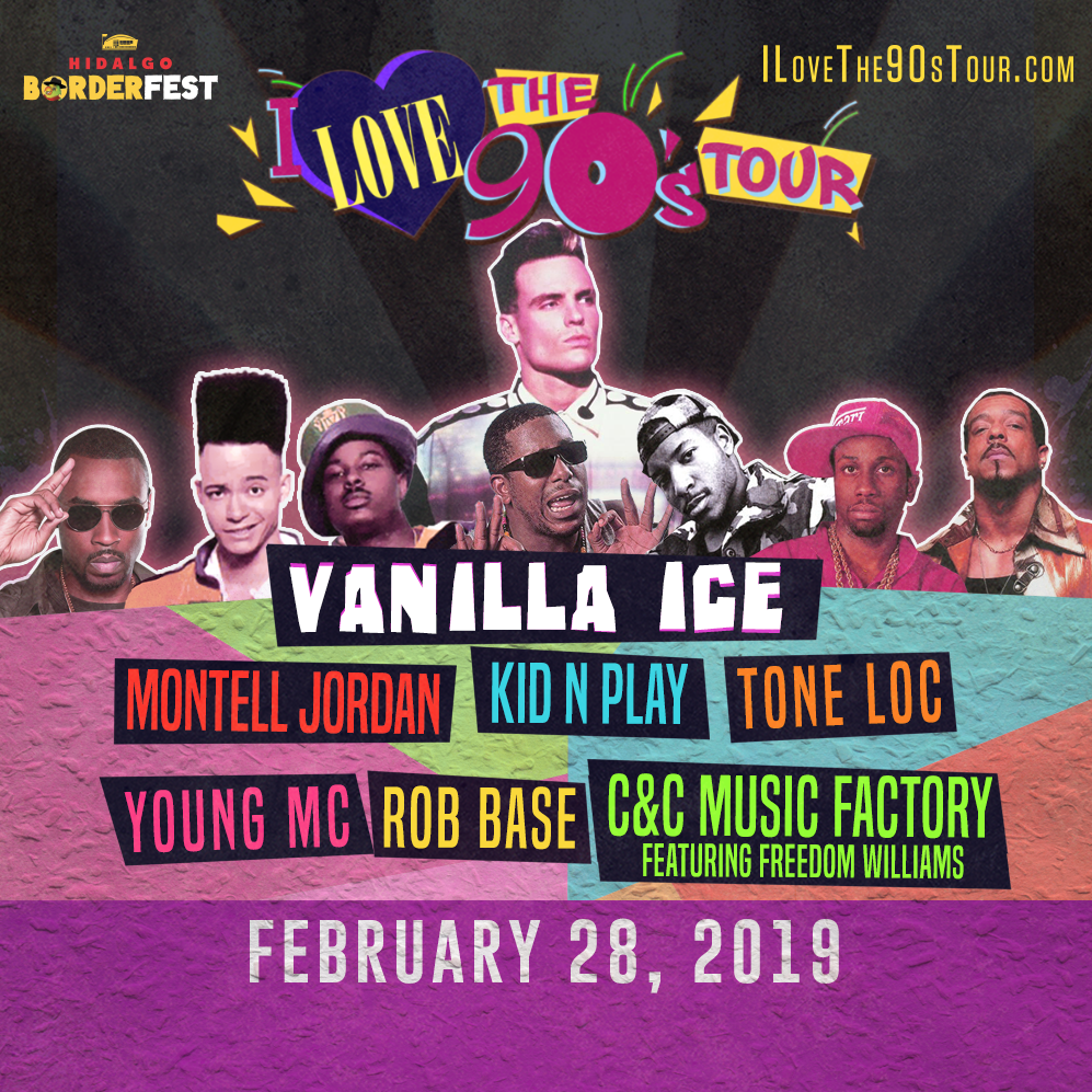 I LOVE THE 90's TOUR - Thursday, February 28 •    BUY TICKETS NOW!    Featuring: Vanilla Ice, Montell Jordan, Kid N Play, Tone Loc, Young MC, Rob Base, C&C Music Factory - Freedom Williams. The inaugural edition of I LOVE THE 90's TOUR invites attendees to reminisce about the trend-setting decade with some of the most iconic, indelible names in rap, hip hop and R&B.