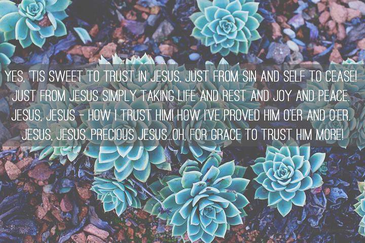 'tis so sweet to trust in jesus || sarahsandel.com