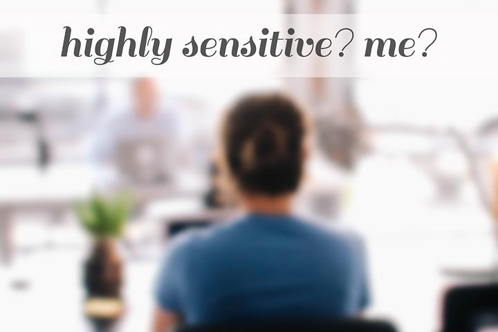 Turns Out, I'm Highly Sensitive || sarah writes || sarahsandel.com