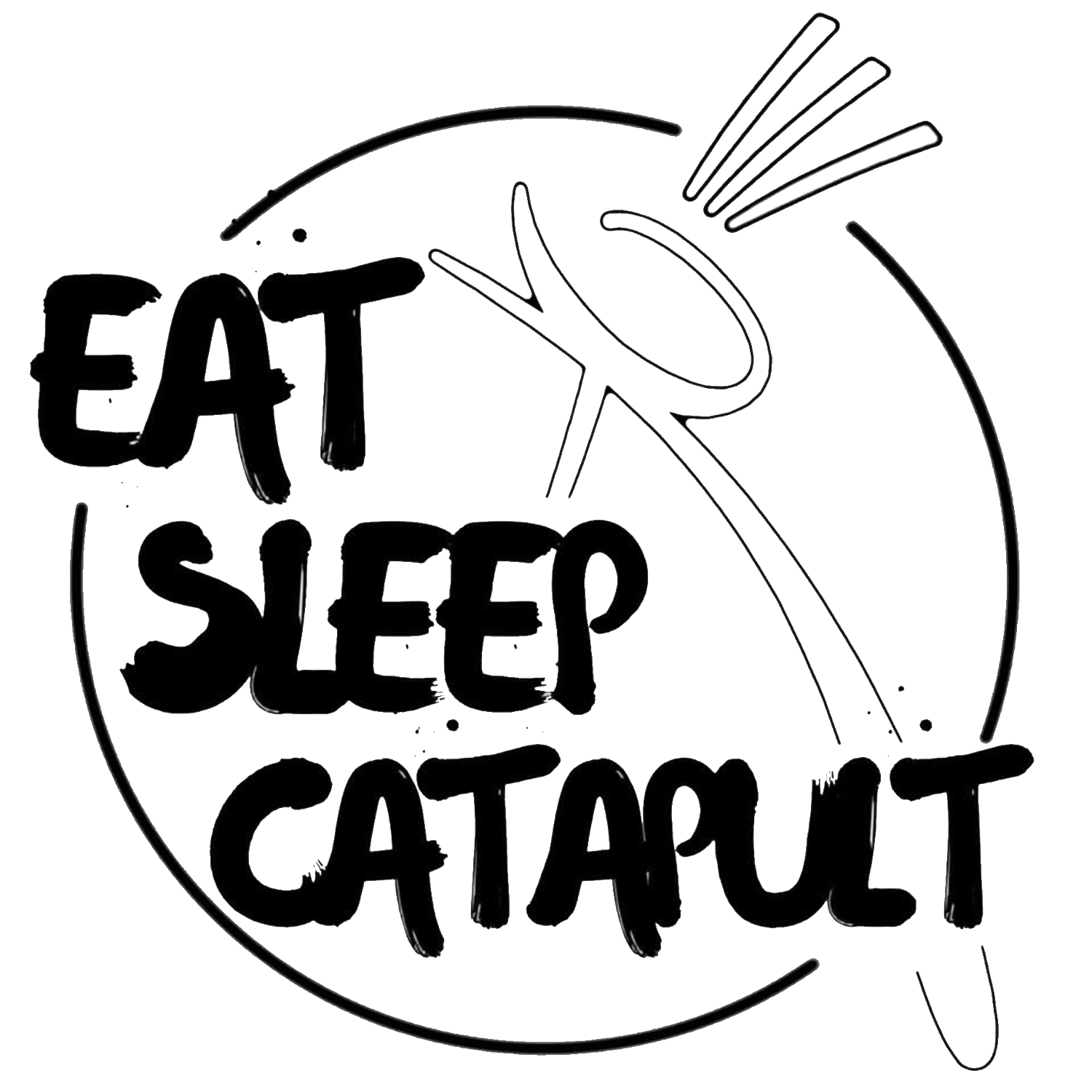 Eat. Sleep. Catapult.