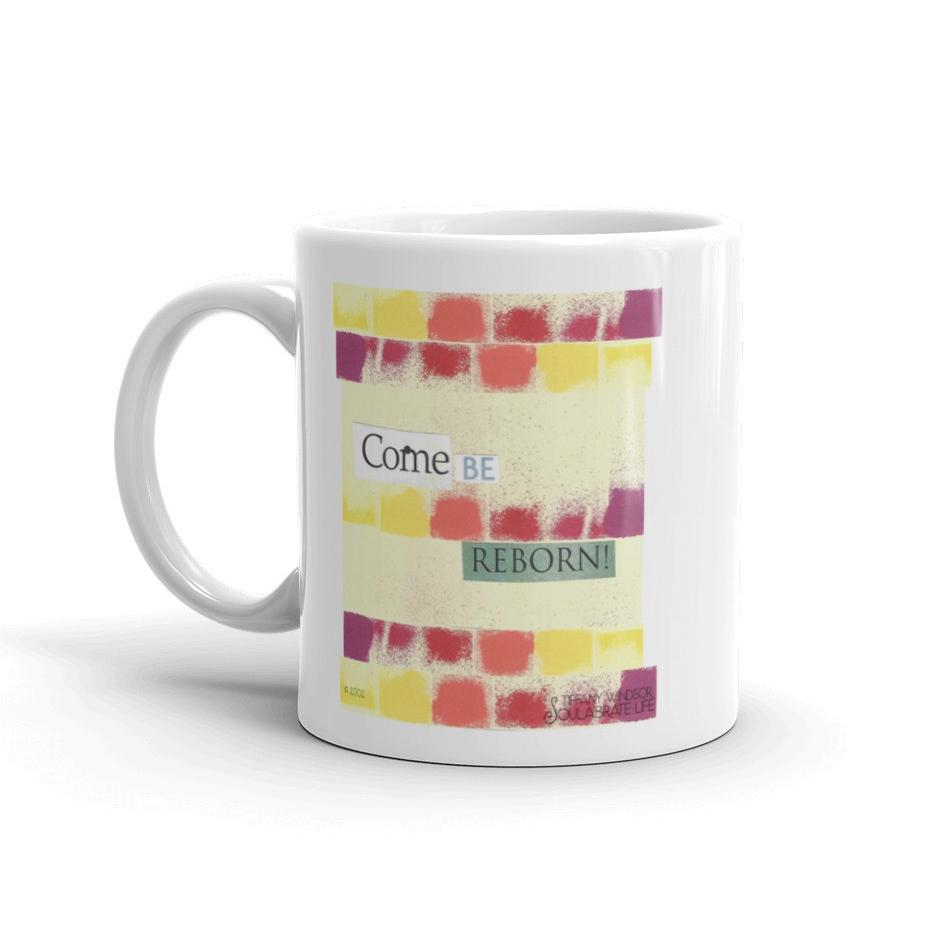 Come Be Reborn Mug.jpg