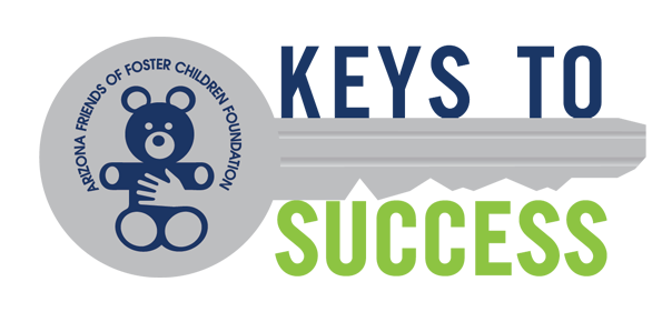 KEYS TO SUCCESS - A program of Arizona Friends of Foster Children Foundation (AFFCF)What Keys to Success offers:Help with transitioning from foster care to living independentlyCareer exploration and planningJob placementEducational planning and goal-setting Life skills training and supporthttps://www.affcf.org/keys/