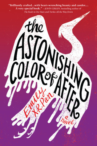 The Astonishing Color of After - Author: Emily X.R. PanDescription: The Astonishing Color of After is a magical realism novel about a biracial Taiwanese and white teen whose mother commits suicide. The novel centers around the protagonist's trip to visit her grandparents for the the first time in Taiwan and her belief that her mom has turned into a bird.Includes: #ownvoices #asianamerican #taiwanese #femaleprotagonist #magicalrealism #magic #synesthesia #biracial #mentalhealth #suicideCitation: Pan, E. X. R. (2018). The Astonishing Color of After. Little, Brown Books for Young Readers.Image retrieved from: Goodreads.