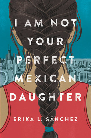 I Am Not Your Perfect Mexican Daughter - Author: Erika L. SánchezDescription: I Am Not Your Perfect Mexican Daughter is about a Latina teen girl dealing with familial expectations, grief, and becoming herself.Includes: #ownvoices #latinx #mexican #femaleprotagonist #contemporary #griefCitation: Sánchez, E.L. (2017). I Am Not Your Perfect Mexican Daughter. Knopf Books for Young Readers.Image retrieved from: Goodreads.