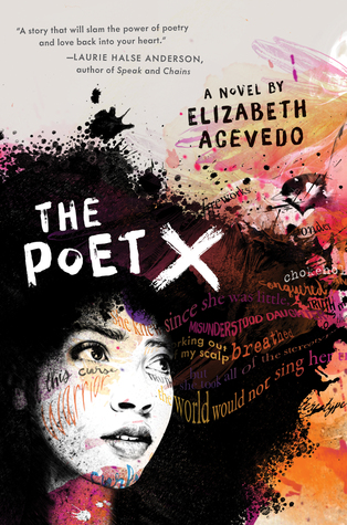 The Poet X - Author: Elizabeth AcevedoDescription: The Poet X is a verse novel about an Afro-Latina girl growing up in Brooklyn as she questions her faith, struggles with her family, and learns how to share her voice as a poet.Includes: #ownvoices #latinx #afrolatinx #dominican #versenovel #contemporary #femaleprotagonistCitation: Acevedo, E. (2018). The Poet X. New York: Harperteen.Image retrieved from: Goodreads.