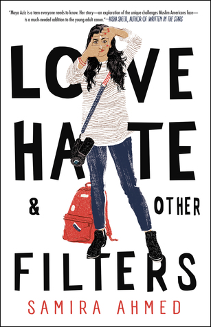 Love, Hate, And Other Filters - Author: Samira AhmedDescription: Love, Hate, And Other Filters is a contemporary novel about an Indian American Muslim teen. The story follows her experience in high school as her mom tries to set her up with a Muslim boy, she falls for a white boy in her class, and everyone in her community gets affected by a local terrorist attack.Includes: #ownvoices #muslim #asianamerican #indian #femaleprotagonist #interraciallove #contemporaryCitation: Ahmed, S. (2018). Love, Hate, And Other Filters. Soho Teen.Image retrieved from: Goodreads.