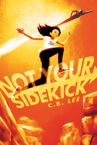 Not Your Sidekick - Author: C.B. LeeDescription: Not Your Sidekick is a superhero story about a bisexual Asian girl and her internship with a horrible supervillain.Includes: #ownvoices #bisexual #LGBTQIA #asianamerican #femaleprotagonist #superheroCitation: Lee, C.B. (2016). Not Your Sidekick. Duet Books.Image retrieved from: Goodreads.
