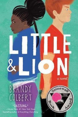 Little & Lion - Author: Brandy ColbertDescription: Little & Lion is about a bisexual African American girl and her Bipolar white step brother who are both in love with the same girl.Includes: #bisexual #LGBTQIA #africanamerican #black #femaleprotagonist #contemporary #mentalhealth #bipolar #judaismCitation: Colbert, B. (2017). Little & Lion. Little, Brown.Image retrieved from: Goodreads.