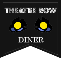 THEATRE ROW DINER   424 West 42nd Street (between 9th & 10th Avenues)  10% discount on the bill for guests who show their same day Chick Flick the Musical ticket stub