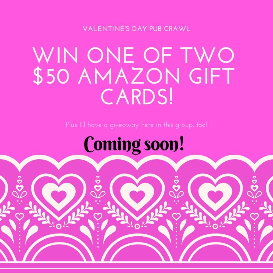 On Valentines Day I am participating in author LA Boruffs author pub crawl for 2 $50 gift cards! Stop by her website for more details or my facebook group on VDAY!  https://laboruff.com/2019/02/03/vday-pub-crawl/