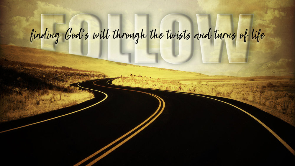 FOLLOW: FINDING GOD'S WILL THROUGH THE TWISTS AND TURNS OF LIFE | SERIES - WHAT IS GOD'S WILL FOR MY LIFE? | 2.4.2018 | WATCHSO MANY CHOICES! | 2.11.2018 | WATCHIT'S IN THE MAKING | 2.18.2018 [DON SEHULSTER] | WATCHTRUST THE PROCESS | 2.25.2018 | WATCHSTARTING A NEW JOURNEY | 3.4.2018 | WATCH
