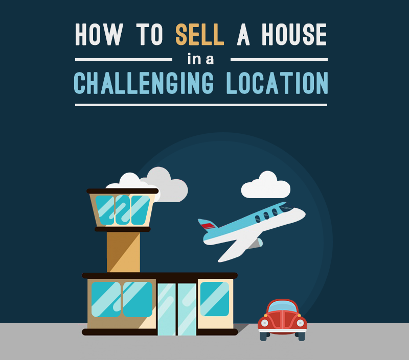 7 Tips To Sell A Good House From A Challenging Location