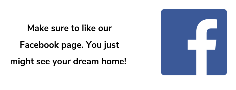 We update our Facebook daily with the new homes and deals. Go like our page for all the latest news! (1).png